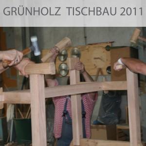 Grünholz-Tischbau-Workshop 2011